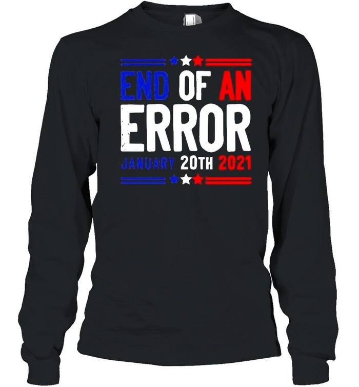 End of an error january 20th 2021 shirt Long Sleeved T-shirt