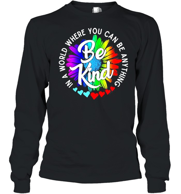 In a world where you can be anything be kind shirt Long Sleeved T-shirt