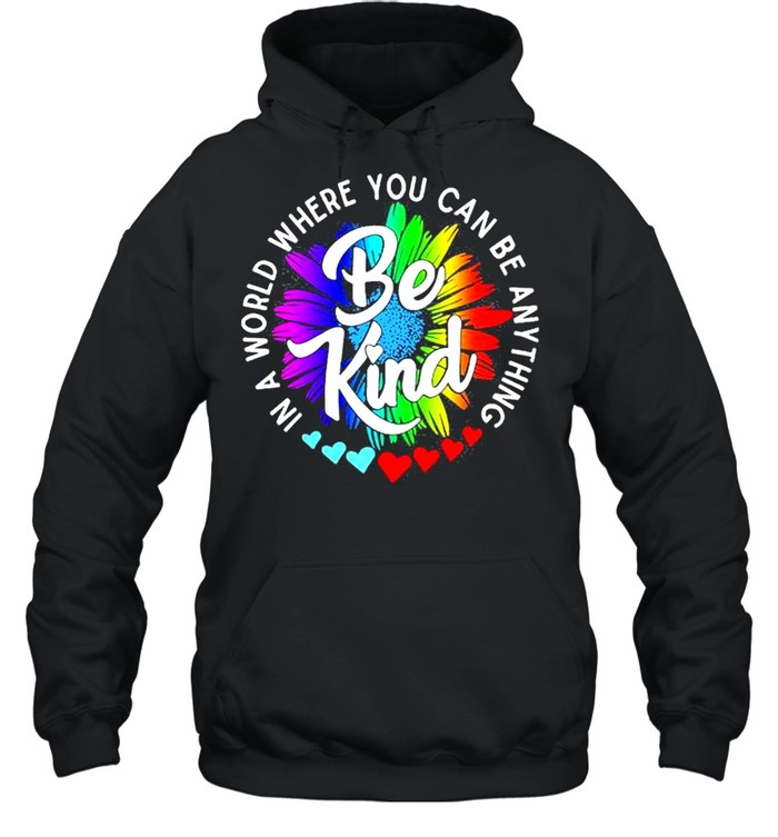 In a world where you can be anything be kind shirt Unisex Hoodie