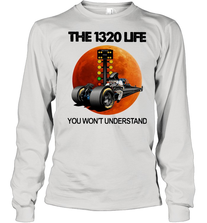 The 1320 Life You Won't Understand The Moon Car shirt Long Sleeved T-shirt