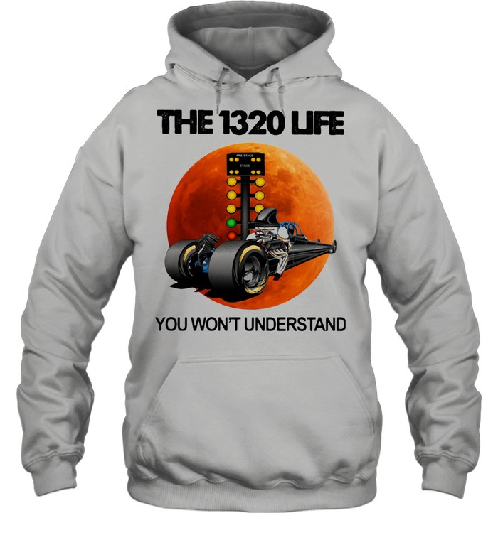 The 1320 Life You Won't Understand The Moon Car shirt Unisex Hoodie