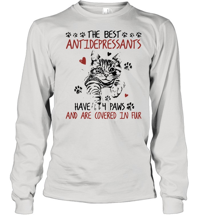 The Best Antidepressants Have 4 Paws And Are Covered In Fur shirt Long Sleeved T-shirt