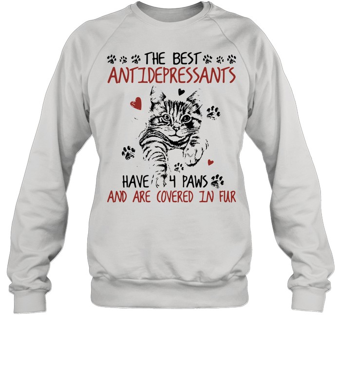 The Best Antidepressants Have 4 Paws And Are Covered In Fur shirt Unisex Sweatshirt