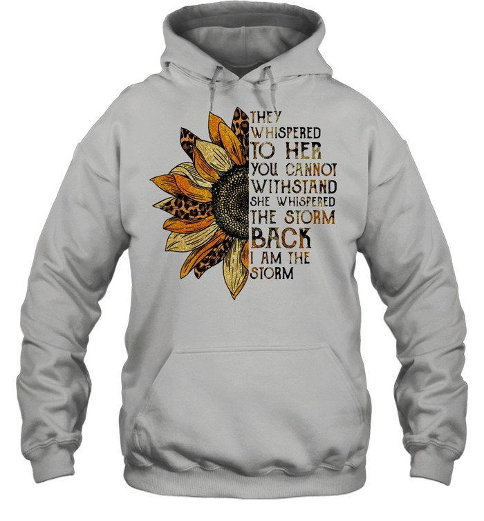 They Whispered To Her You Cannot Withstand She Whispered The Storm Back I Am The Storm Flower Leopard shirt Unisex Hoodie