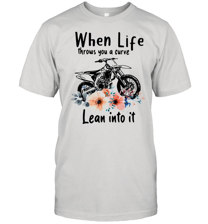 When Life Throws You A Curve Lean Into It Motocross Flowers shirt