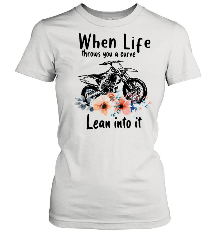When Life Throws You A Curve Lean Into It Motocross Flowers shirt Classic Women's T-shirt