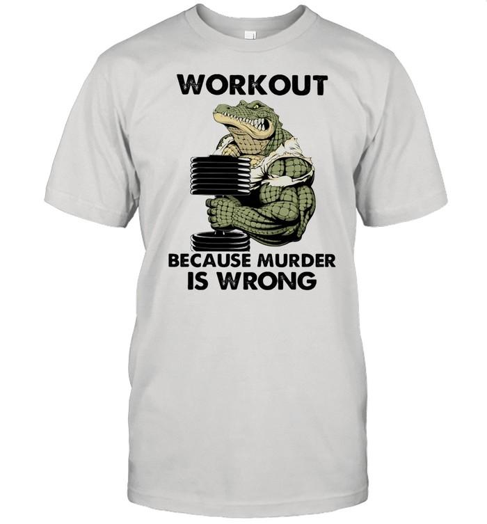 WorkOut Because Murder Is Wrong Crocodile Weightifling shirt