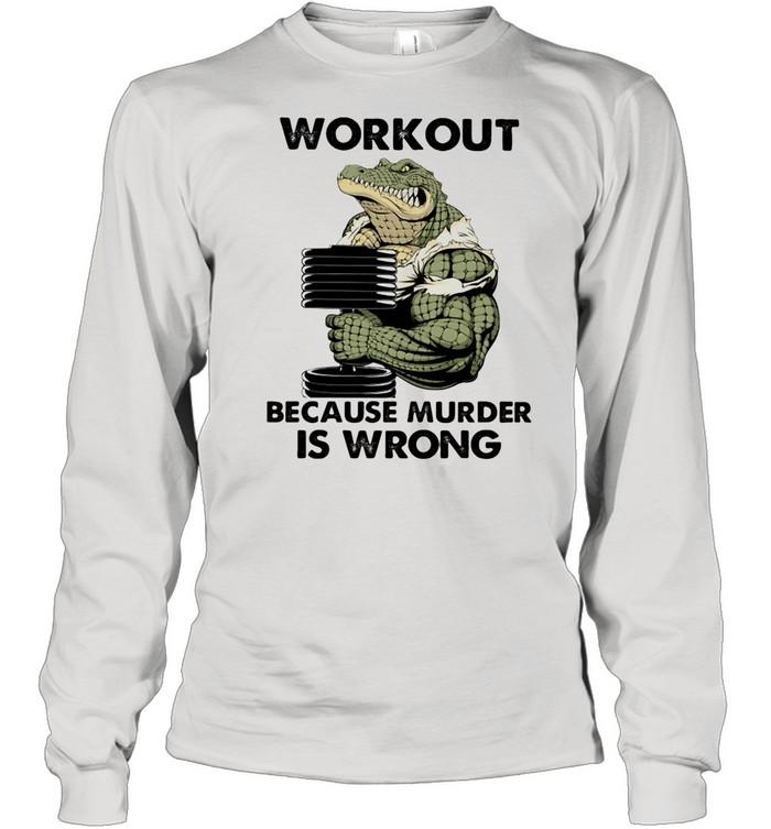 WorkOut Because Murder Is Wrong Crocodile Weightifling shirt Long Sleeved T-shirt