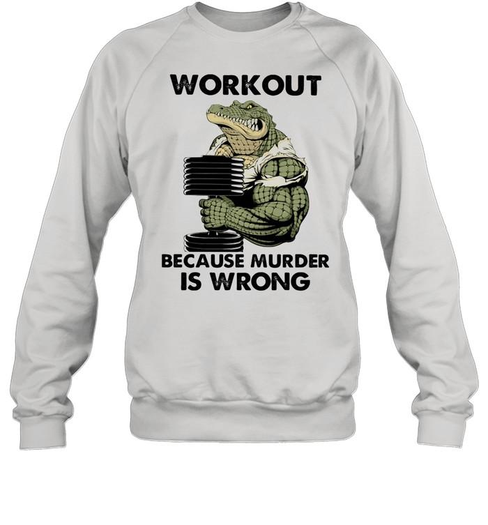 WorkOut Because Murder Is Wrong Crocodile Weightifling shirt Unisex Sweatshirt