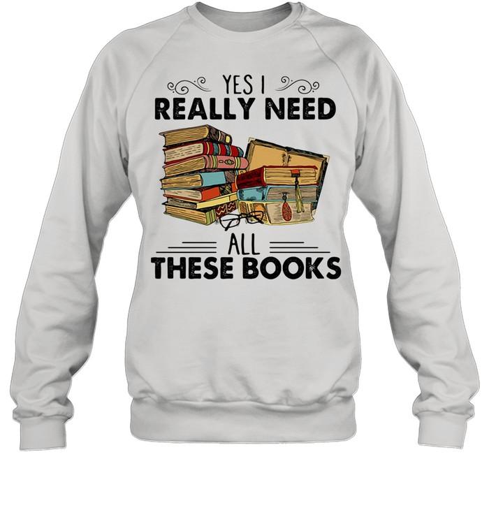 Yes I Really Need All These Books shirt Unisex Sweatshirt