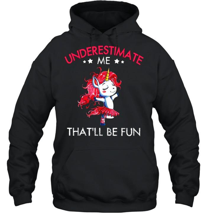 Underestimate Me Thatll Be Fun shirt Unisex Hoodie