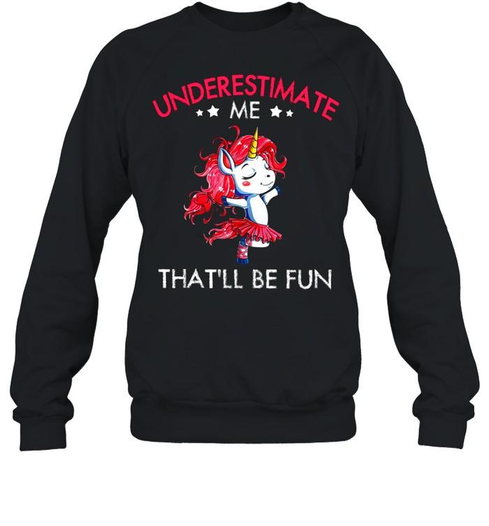 Underestimate Me Thatll Be Fun shirt Unisex Sweatshirt