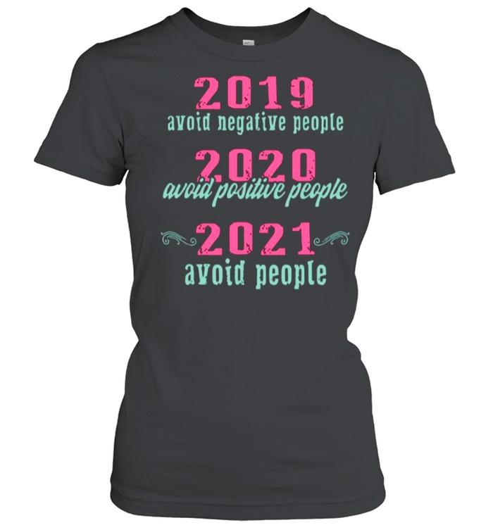 2019 Avoid Negative People 2020 Avoid Positive People 2021 Avoid People shirt Classic Women's T-shirt