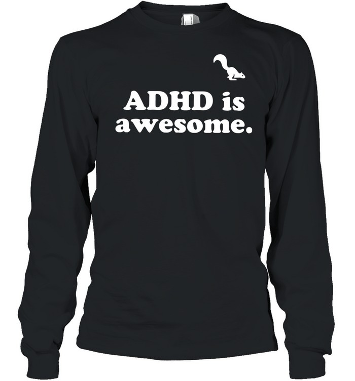Adhd is awesome shirt Long Sleeved T-shirt