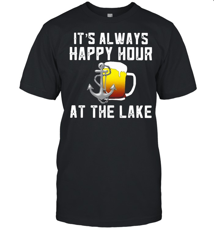 Beer Its always happy hour at the lake shirt