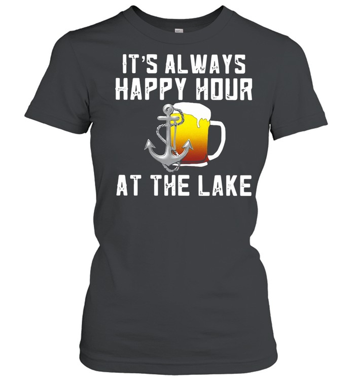 Beer Its always happy hour at the lake shirt Classic Women's T-shirt
