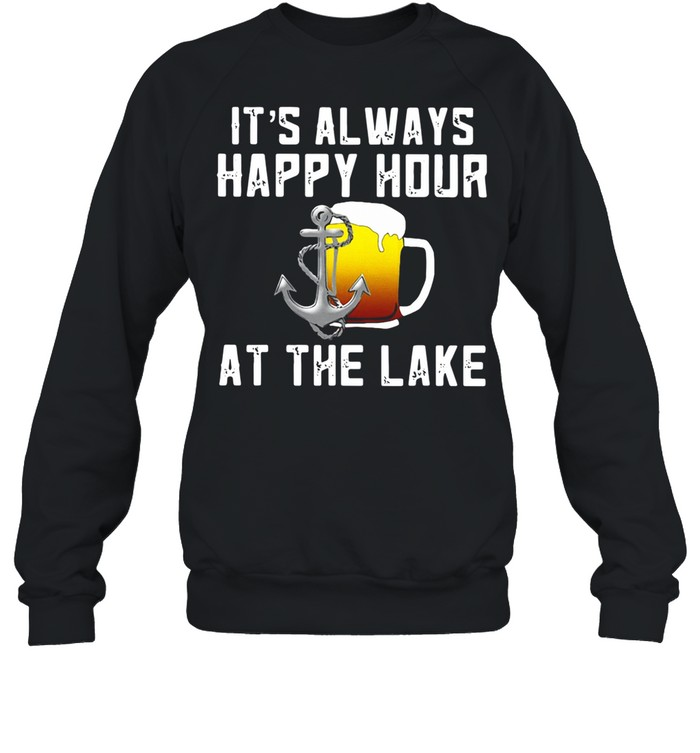 Beer Its always happy hour at the lake shirt Unisex Sweatshirt