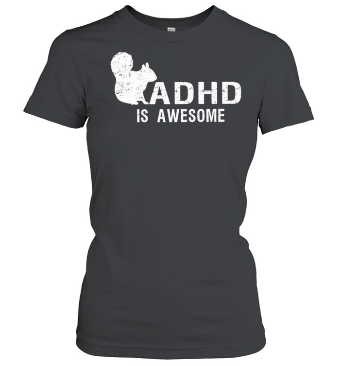 ADHD is awesome squirrel shirt Classic Women's T-shirt