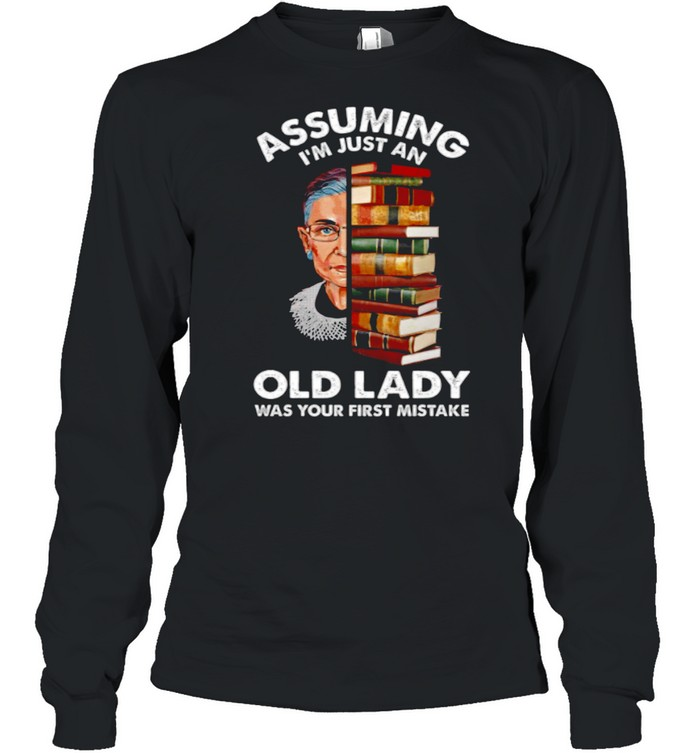 Assuming Im Just An Old Lady Was Your First Mistake shirt Long Sleeved T-shirt