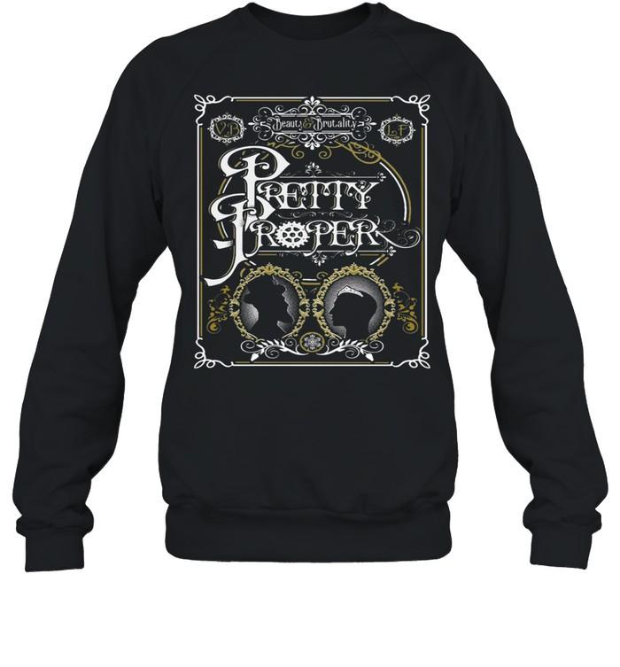 Beauty and Brutality Pretty Proper shirt Unisex Sweatshirt