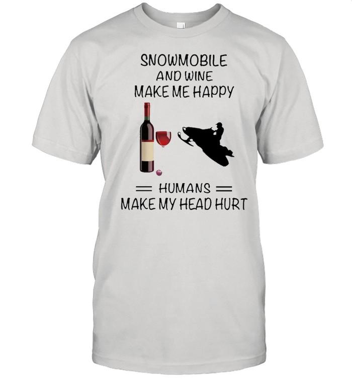 Snowmobile And Wine Make Me Happy Humans Make My Head Hurt shirt