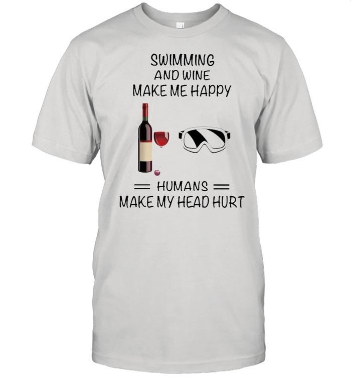 Swimming And Wine Make Me Happy Humans Make My Head Hurt shirt