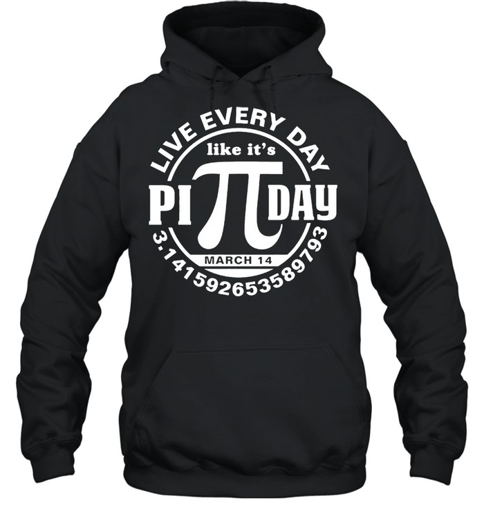 Live every day like its Pi day shirt Unisex Hoodie