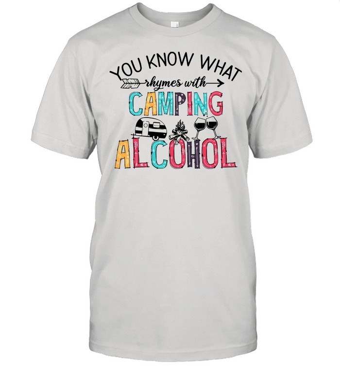 You Know What Rhymes With Camping Alcohol Shirt