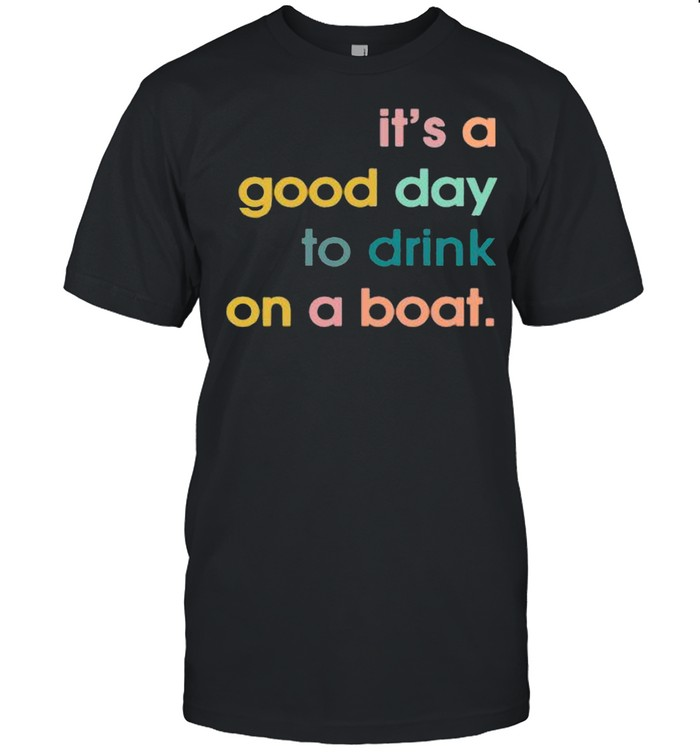 It's a good day to drink on a boat shirt