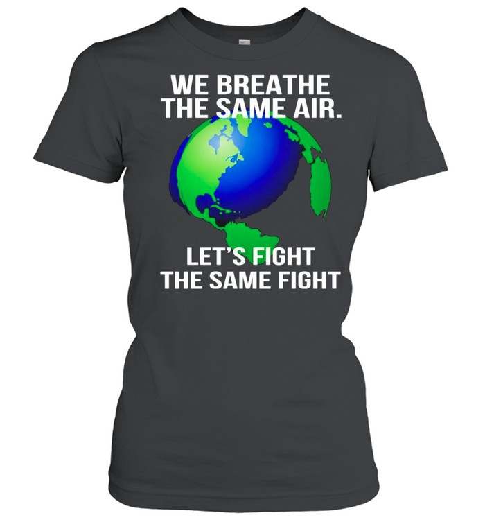 Earth we breathe the same air lets fight the same fight shirt Classic Women's T-shirt