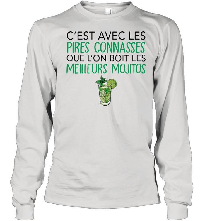 C'est Avec Les Pires Connasses Que L'on Boit Les Meilleurs Mojitos  Long Sleeved T-shirt