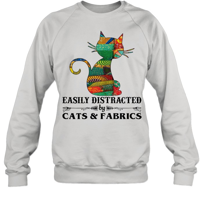 Easily distracted by cast and fabrics shirt Unisex Sweatshirt