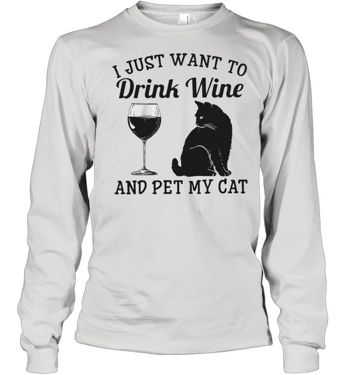 I just want to drink wine and pet my cat shirt Long Sleeved T-shirt