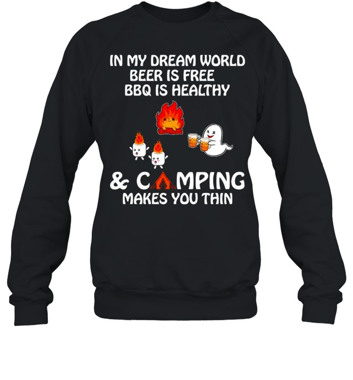 In my dream world beer is free BBQ is healthy and camping make you thin shirt Unisex Sweatshirt