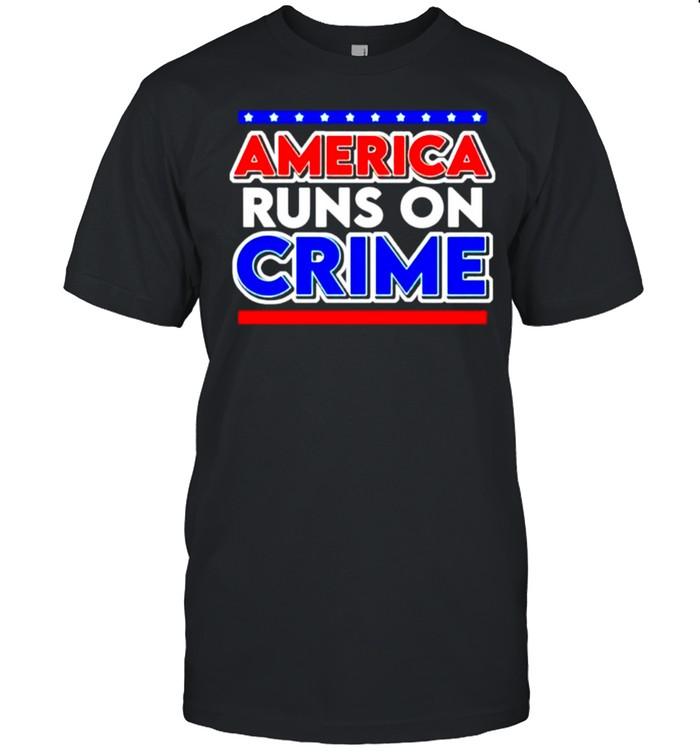 America runs on crime T-shirt