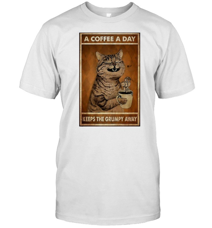 Cat A Coffee A Day Keeps The Grumpy Away T-shirt