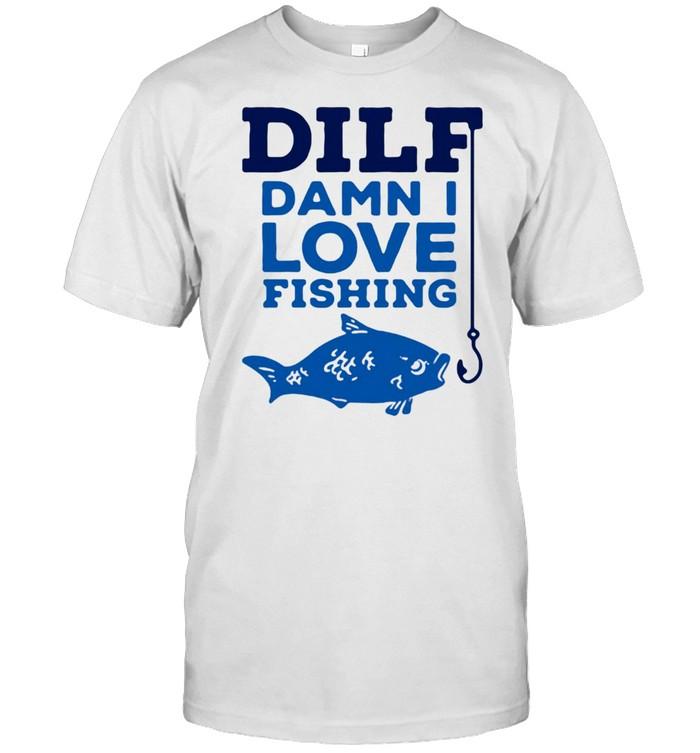 Dilf Damn I Love Fishing T-shirt