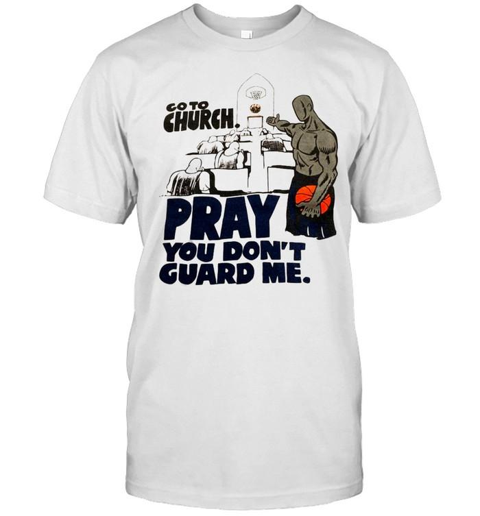 Go To Church Pray You Don't Guard Me T-shirt