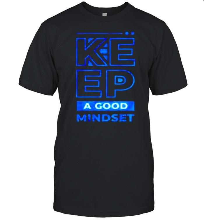 Keep a good mindset shirt