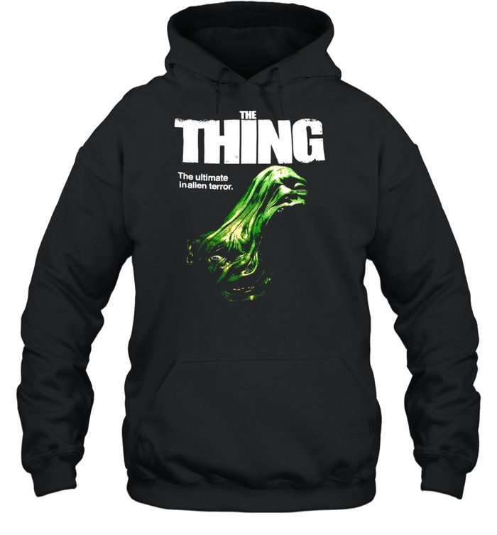 The Thing The Ultimate In Alien Terror T-shirt Unisex Hoodie