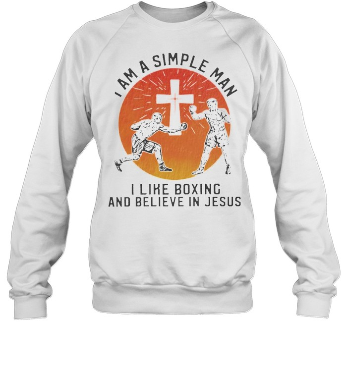I am a simple man I like boxing and believe in jesus shirt Unisex Sweatshirt