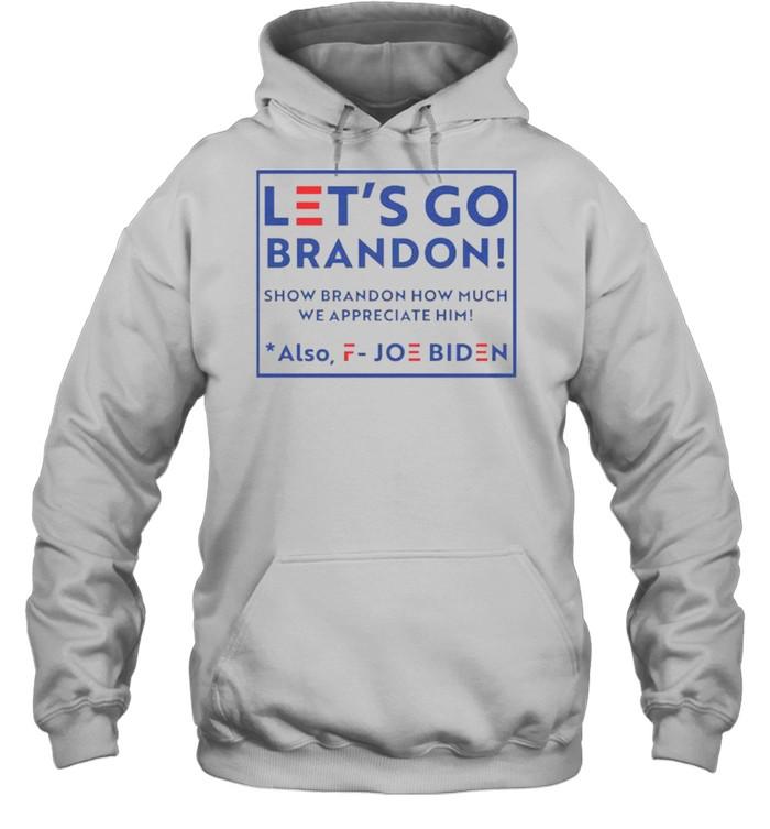 Let's go brandon fjb show brandon how much we appreciated also fuck joe biden shirt Unisex Hoodie