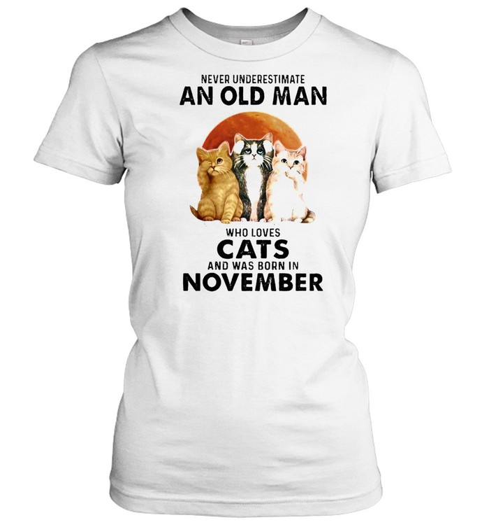 Never underestimate an old man who loves cats and was born in november shirt Classic Women's T-shirt