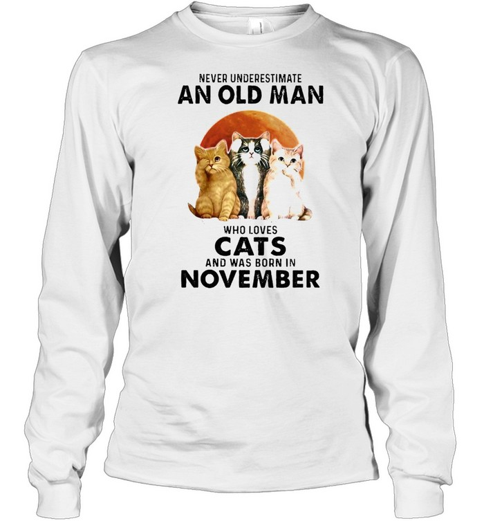 Never underestimate an old man who loves cats and was born in november shirt Long Sleeved T-shirt