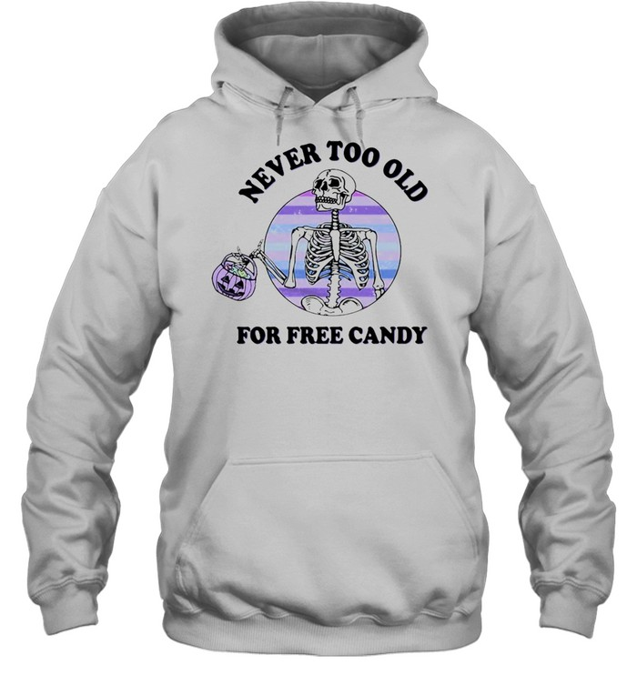 Skeleton Never Too Old For Free Candy Halloween T-shirt Unisex Hoodie