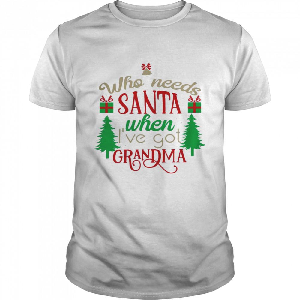 Who needs santa when i've got grandma shirt