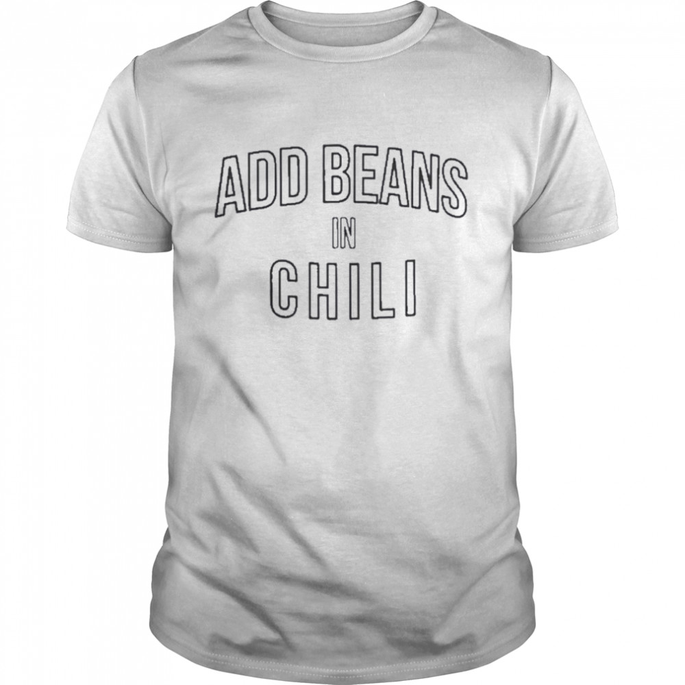 Beans In Chili Texas T Shirt