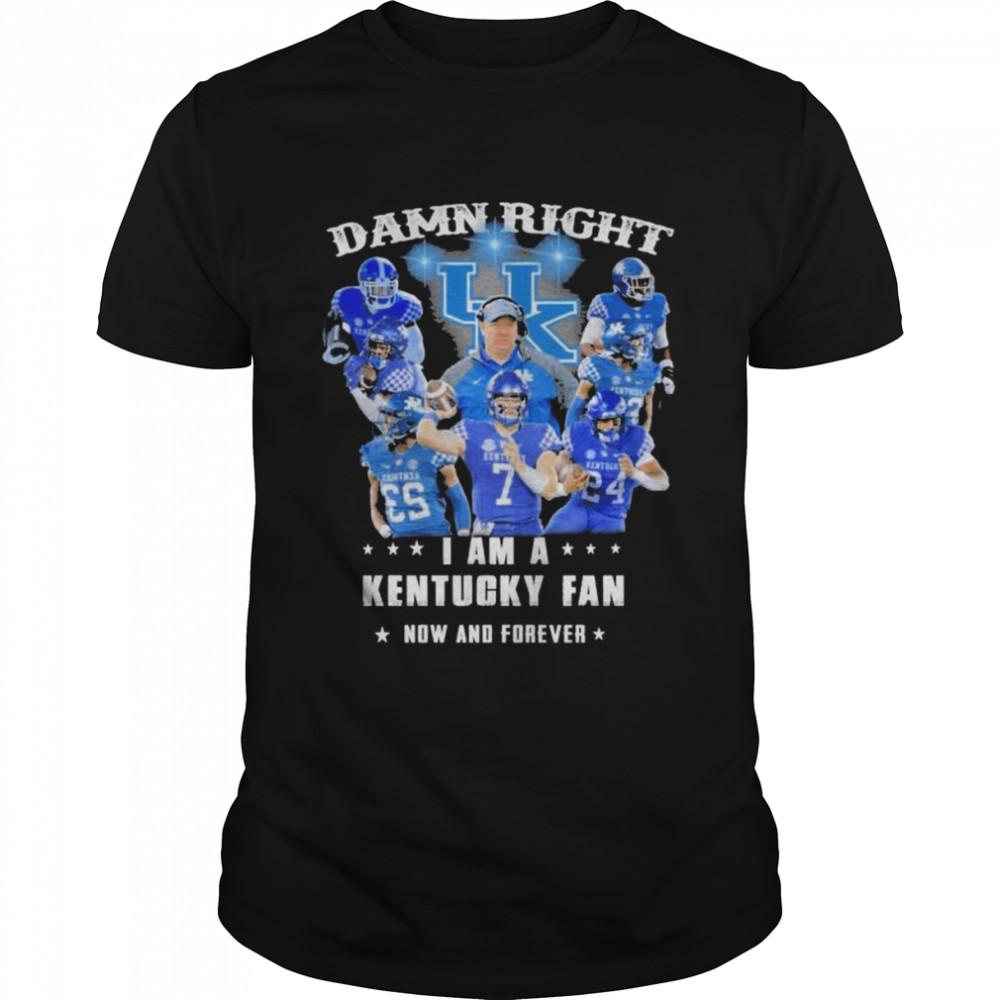 Damn Right I Am A Kentucky Wildcats Fan Now And Forever Shirt