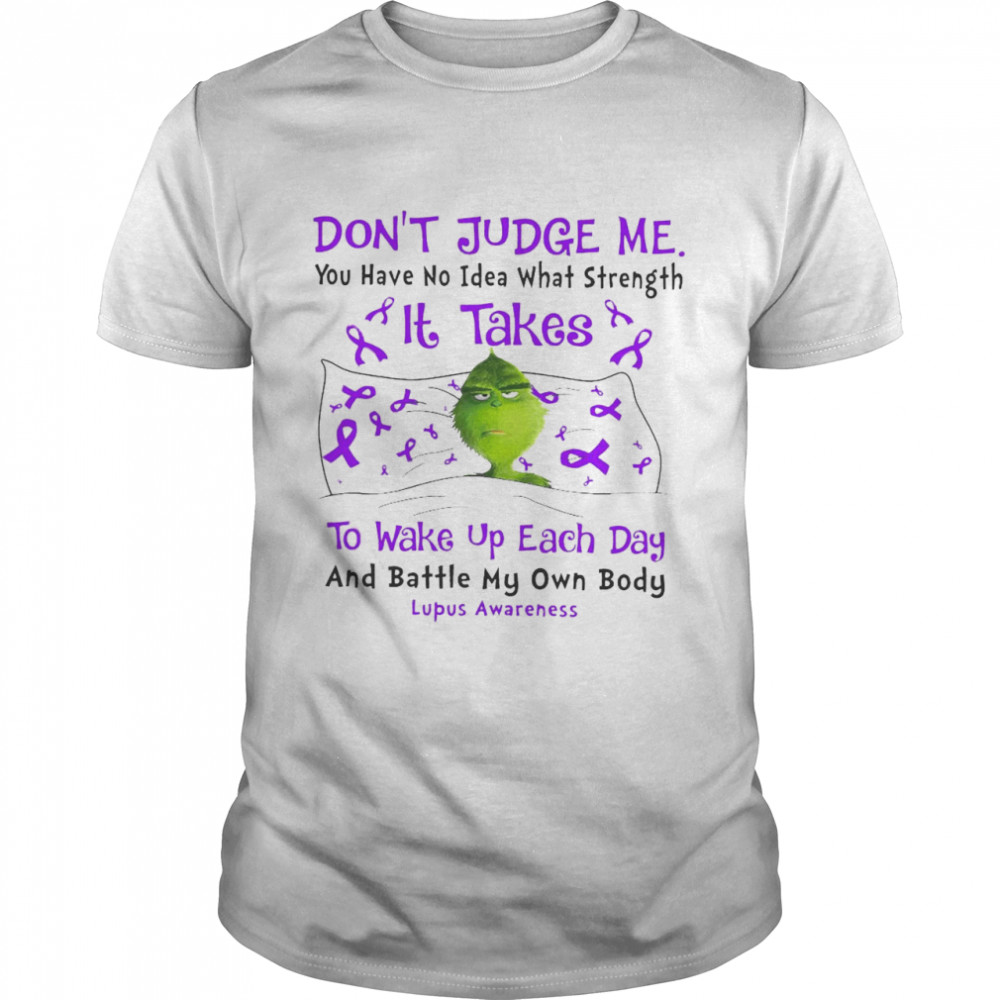 Don't Judge Me You Have No Idea What Strength It Takes To Wake Up Each Day And Battle My Own Body Lupus Awareness T-shirt