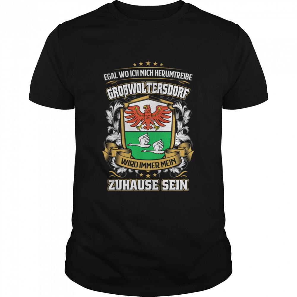 Egal Wo Ich Mich Herumtreibe Großwoltersdorf Wird Immer Mein Zuhause Sein T-Shirt